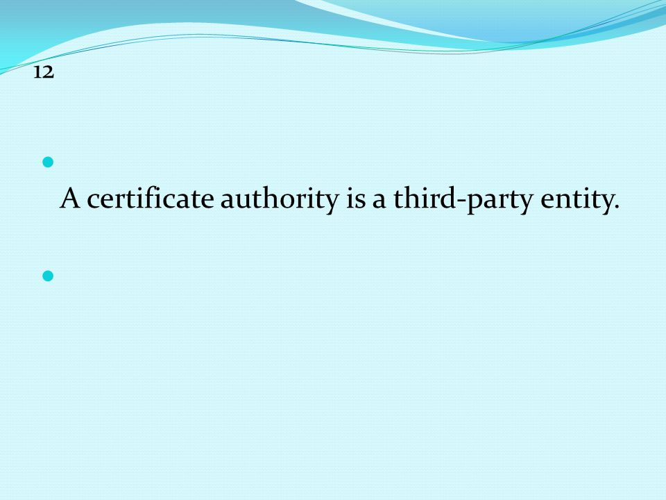 A certificate authority is a third-party entity.