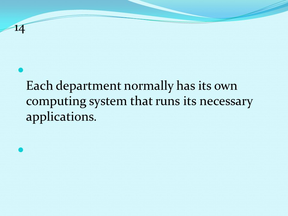 14 Each department normally has its own computing system that runs its necessary applications.