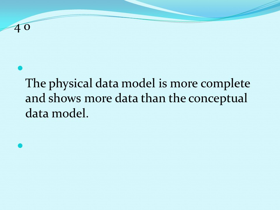 4 0 The physical data model is more complete and shows more data than the conceptual data model.