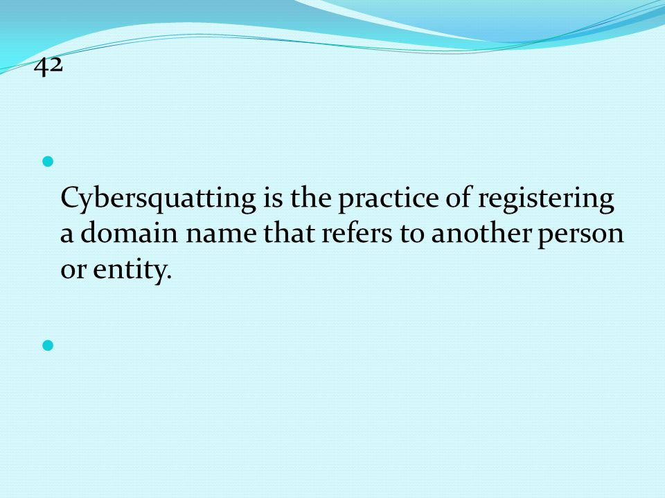 42 Cybersquatting is the practice of registering a domain name that refers to another person or entity.