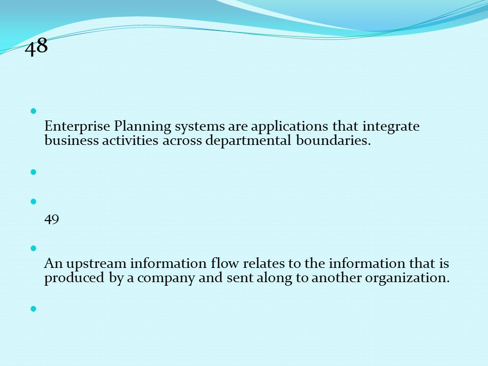 48 Enterprise Planning systems are applications that integrate business activities across departmental boundaries.