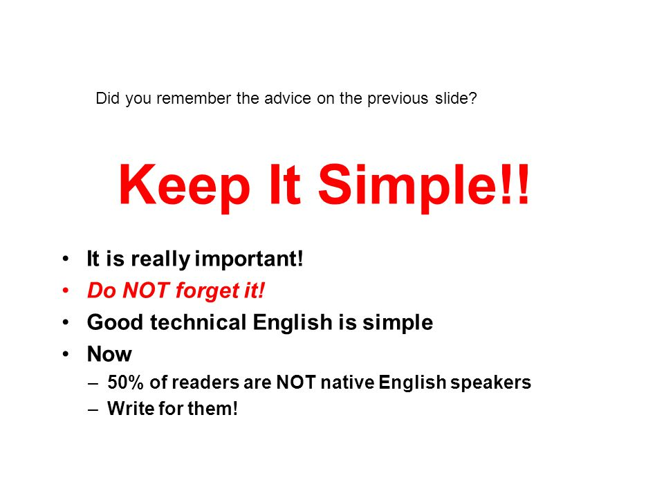 Keep It Simple!! It is really important! Do NOT forget it!