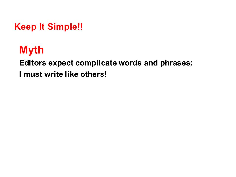 Myth Keep It Simple!! Editors expect complicate words and phrases: