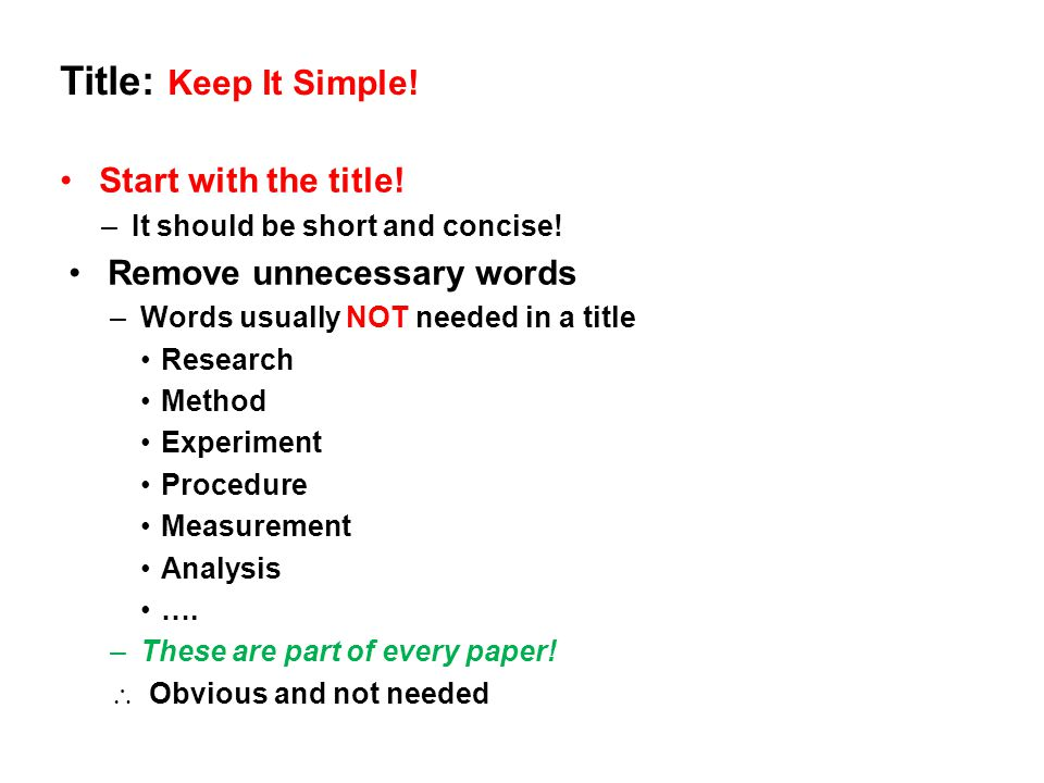 Title: Keep It Simple! Start with the title! Remove unnecessary words