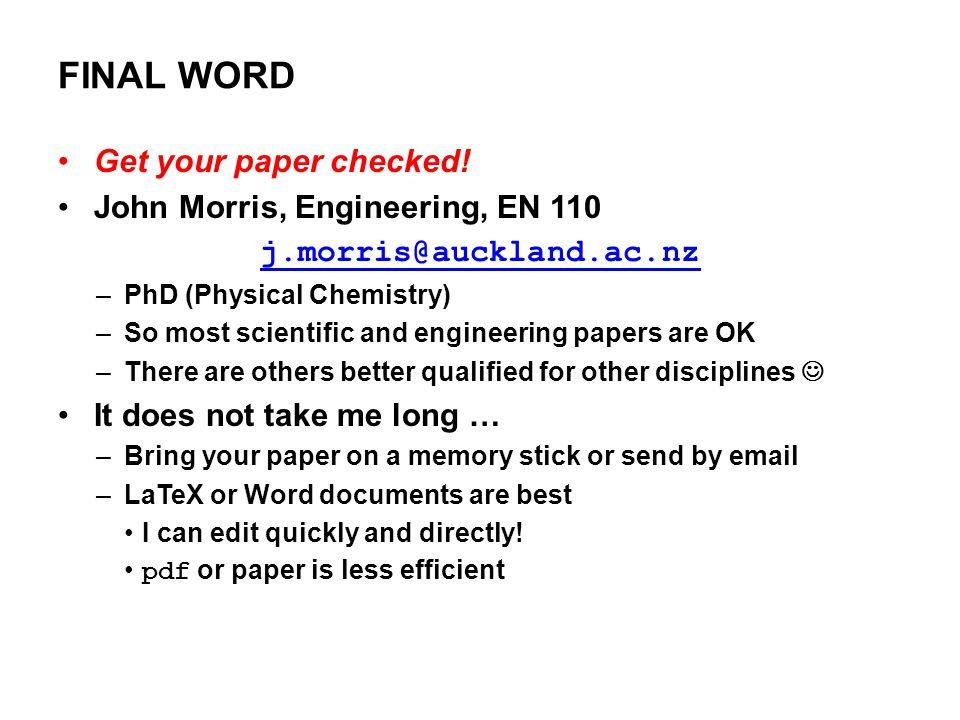 FINAL WORD Get your paper checked! John Morris, Engineering, EN 110