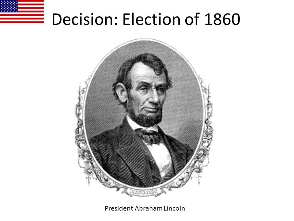 Decision: Election of 1860 President Abraham Lincoln