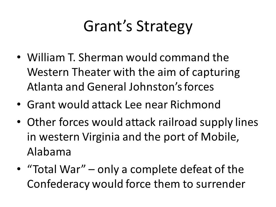 Grant's Strategy William T. Sherman would command the Western Theater with the aim of capturing Atlanta and General Johnston's forces.