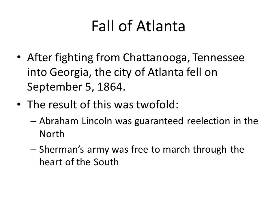 Fall of Atlanta After fighting from Chattanooga, Tennessee into Georgia, the city of Atlanta fell on September 5, 1864.