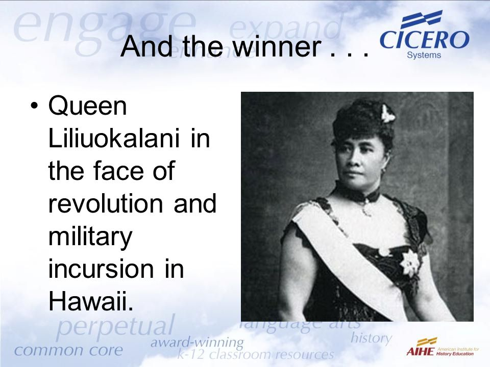 And the winner . . . Queen Liliuokalani in the face of revolution and military incursion in Hawaii.