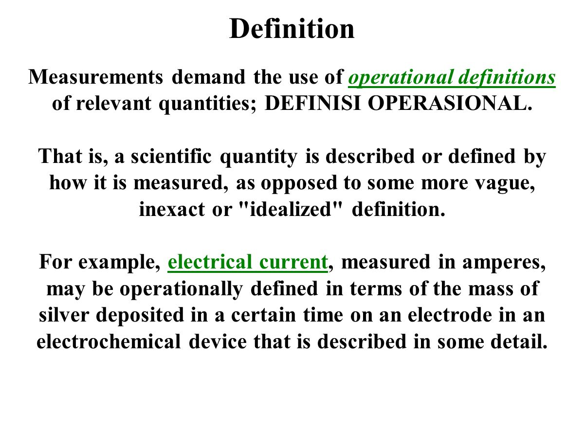 Definition Measurements demand the use of operational definitions of relevant quantities; DEFINISI OPERASIONAL.
