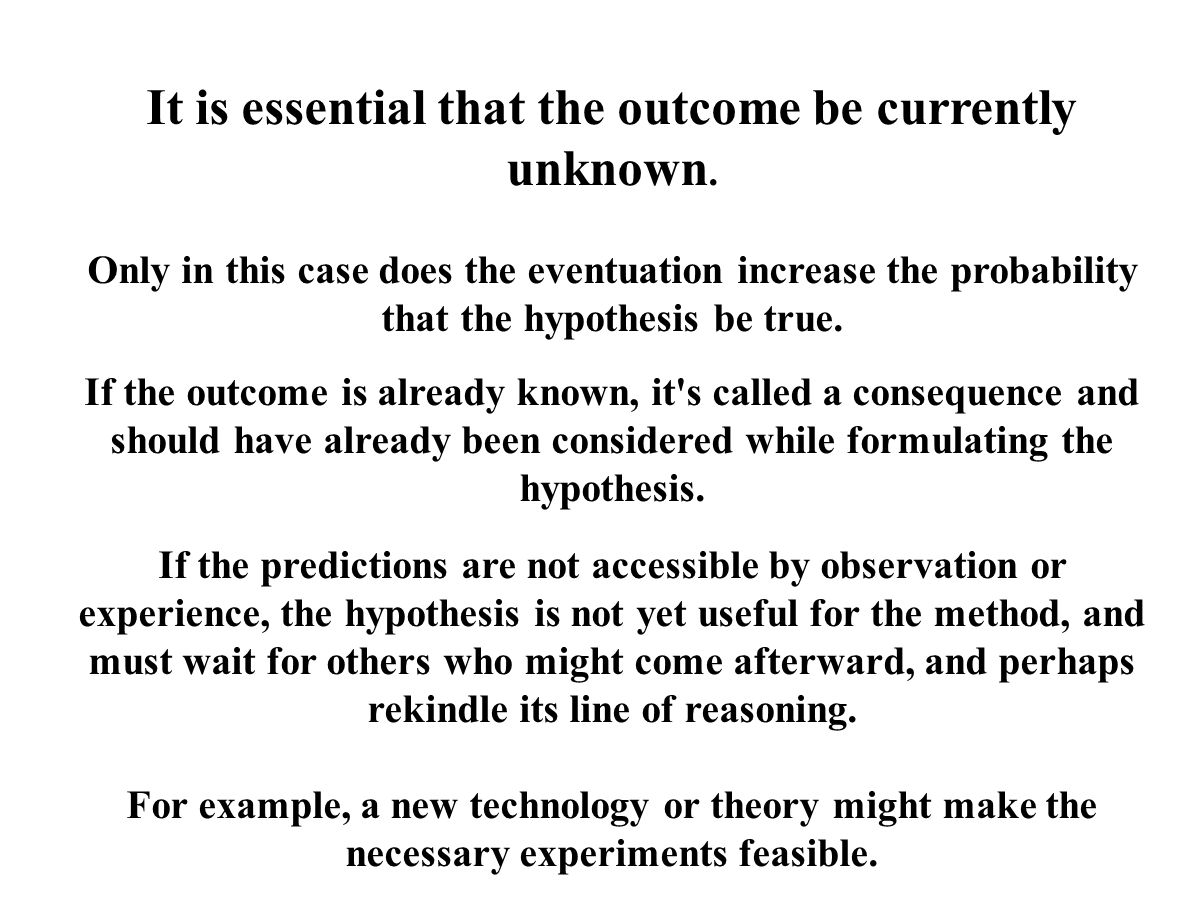 It is essential that the outcome be currently unknown.