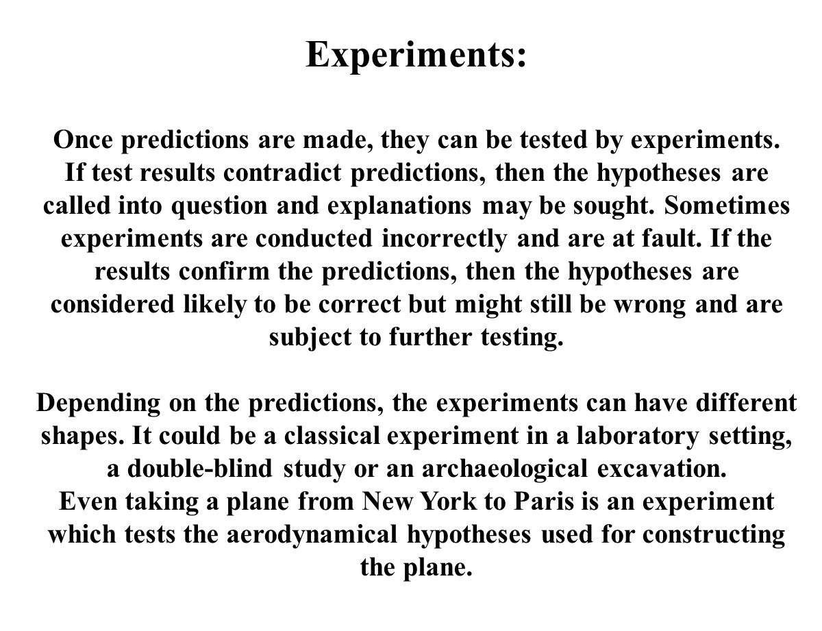 Once predictions are made, they can be tested by experiments.