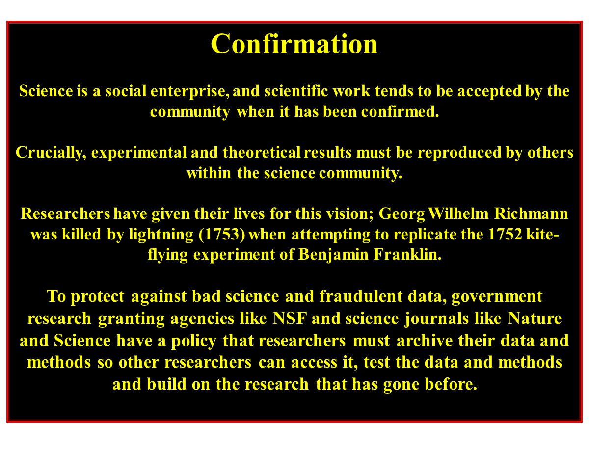 Confirmation Science is a social enterprise, and scientific work tends to be accepted by the community when it has been confirmed.