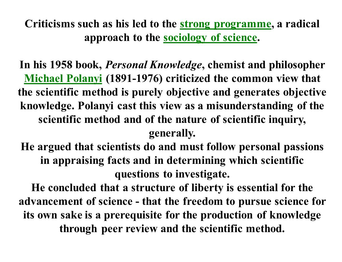 Criticisms such as his led to the strong programme, a radical approach to the sociology of science.
