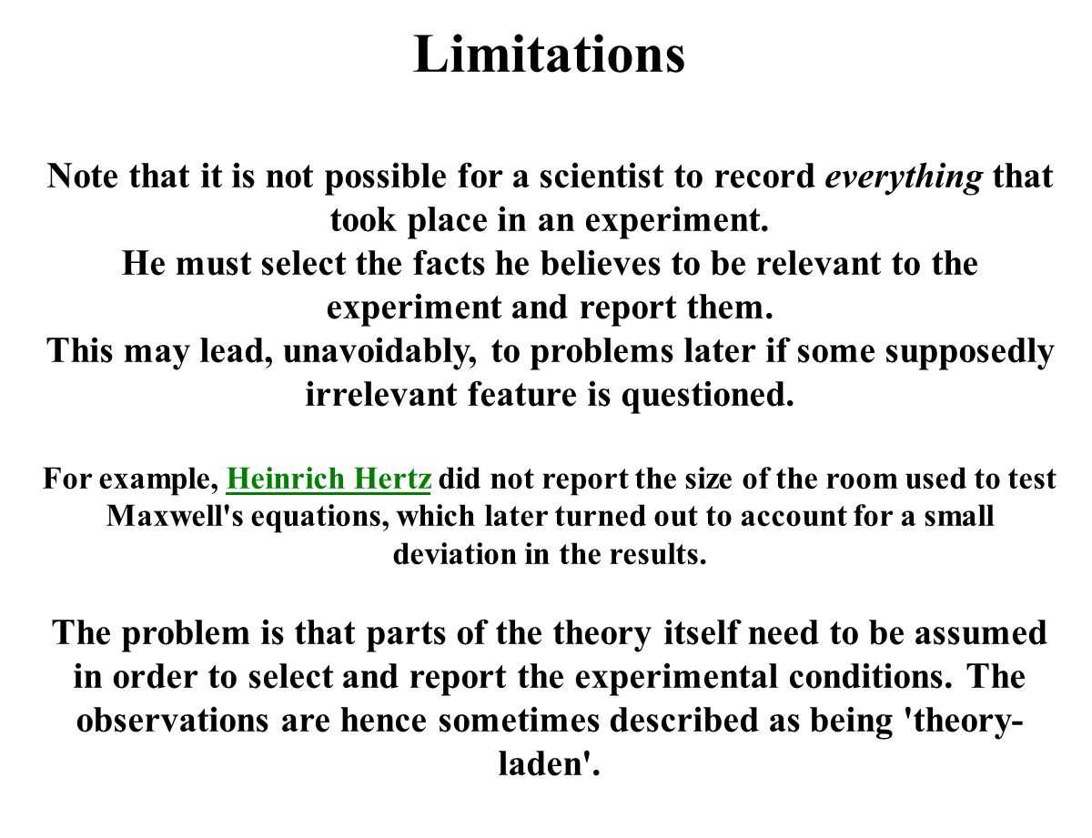 Limitations Note that it is not possible for a scientist to record everything that took place in an experiment.