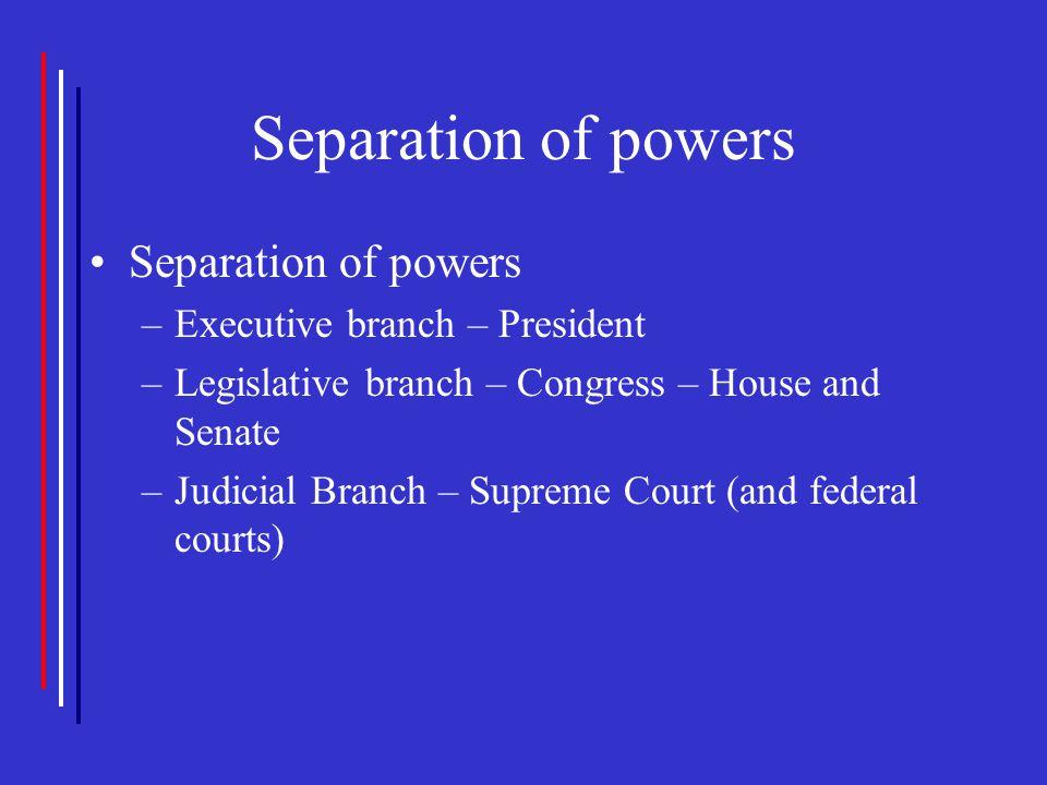 Separation of powers Separation of powers Executive branch – President