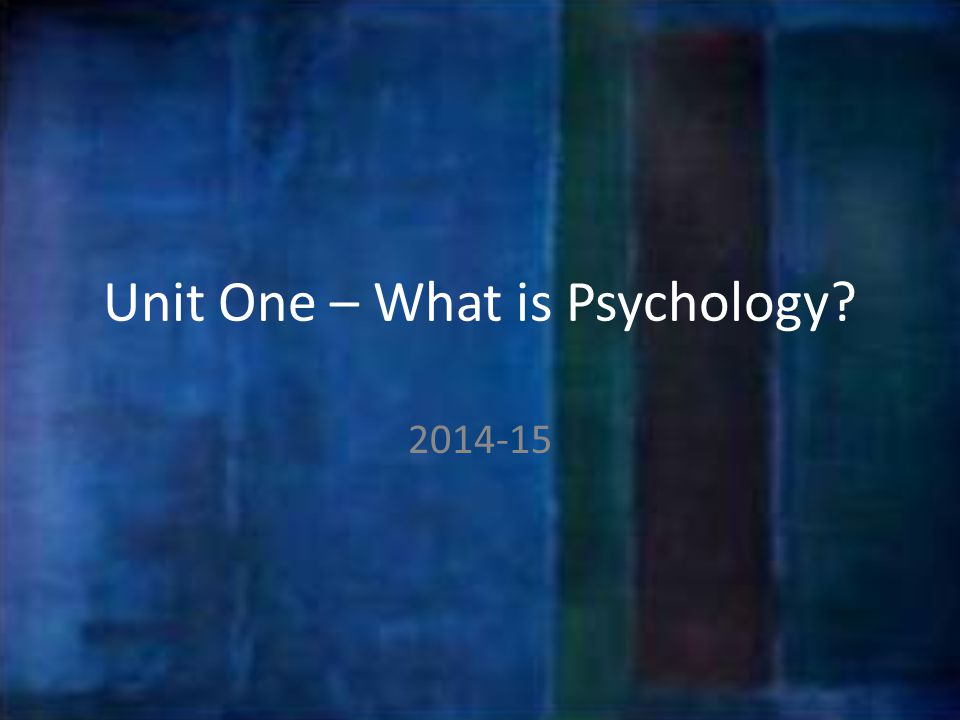 Unit One – What is Psychology