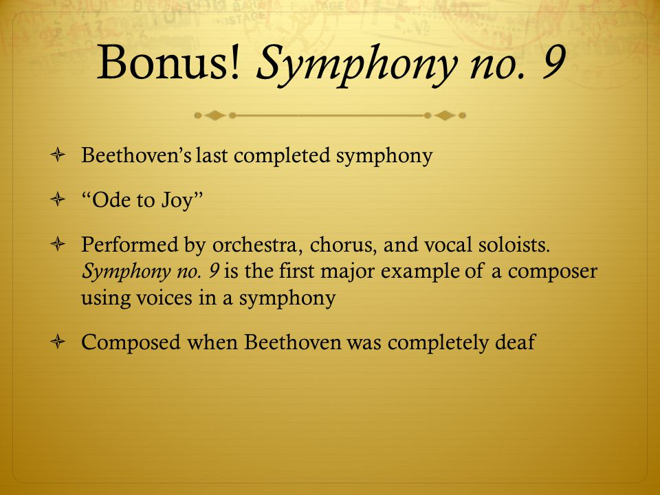Bonus! Symphony no. 9 Beethoven's last completed symphony Ode to Joy
