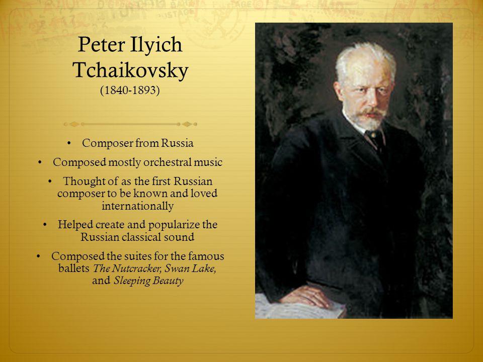 Peter Ilyich Tchaikovsky (1840-1893)