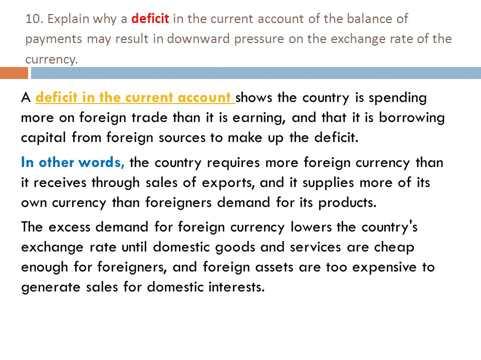 10. Explain why a deficit in the current account of the balance of payments may result in downward pressure on the exchange rate of the currency.