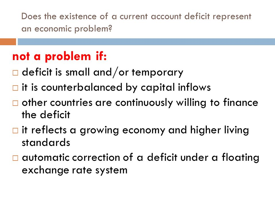 not a problem if: deficit is small and/or temporary