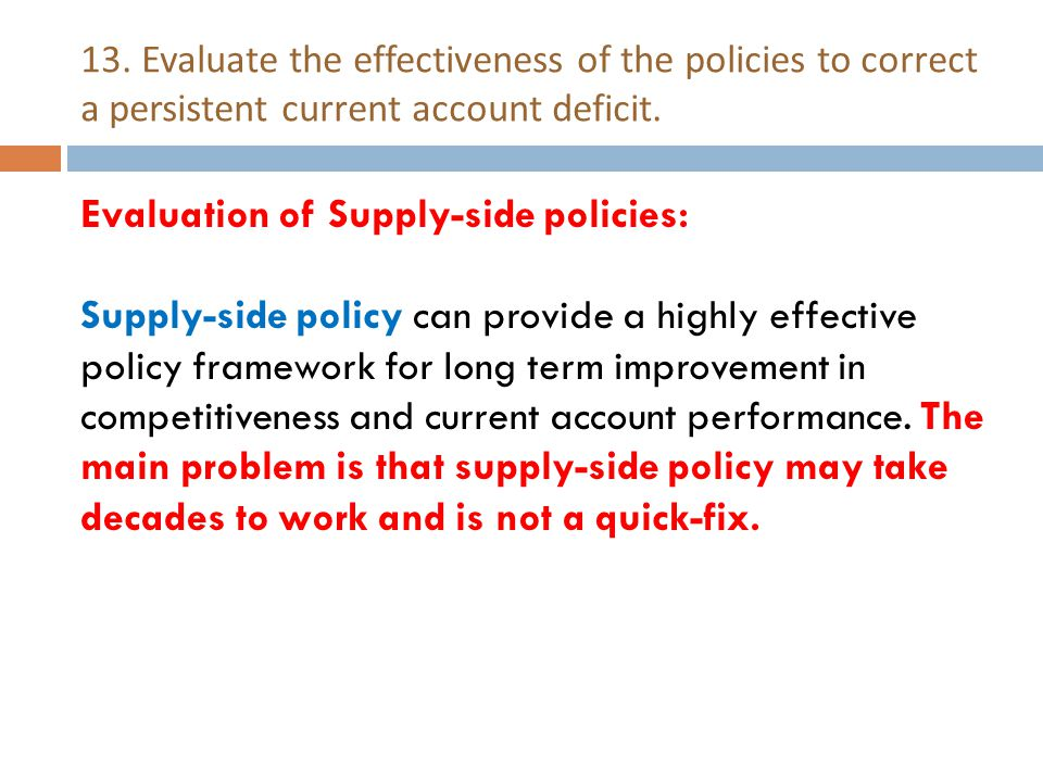 13. Evaluate the effectiveness of the policies to correct a persistent current account deficit.