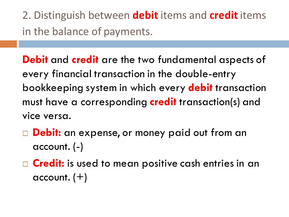 2. Distinguish between debit items and credit items in the balance of payments.