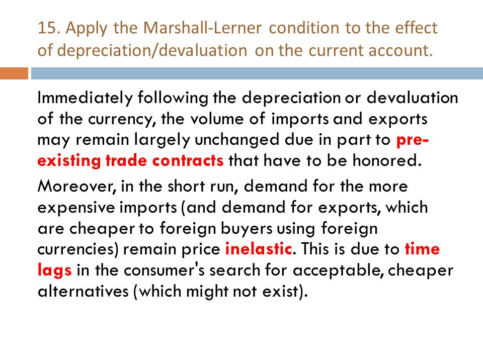 15. Apply the Marshall-Lerner condition to the effect of depreciation/devaluation on the current account.
