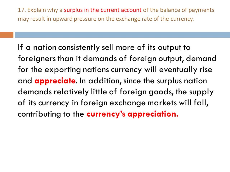 17. Explain why a surplus in the current account of the balance of payments may result in upward pressure on the exchange rate of the currency.