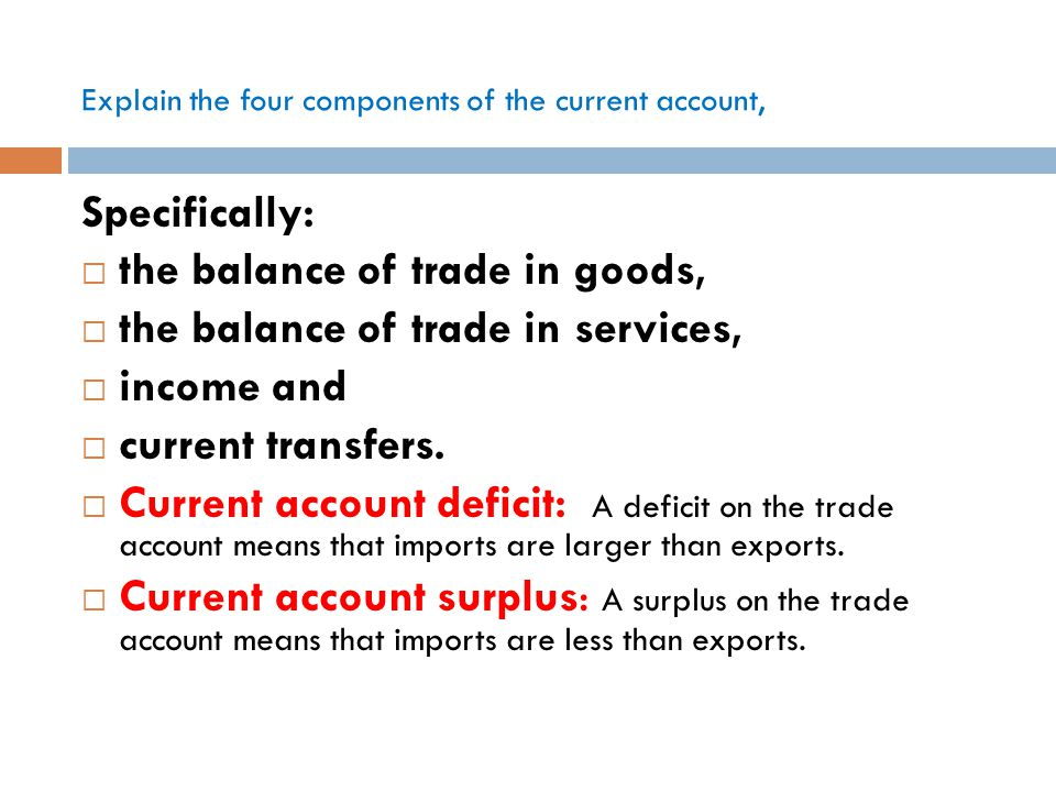 Explain the four components of the current account,