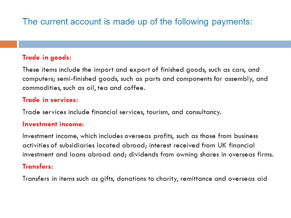 The current account is made up of the following payments: