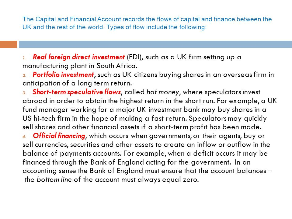 The Capital and Financial Account records the flows of capital and finance between the UK and the rest of the world. Types of flow include the following: