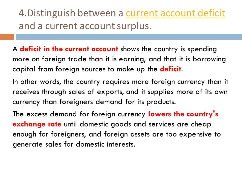 4.Distinguish between a current account deficit and a current account surplus.