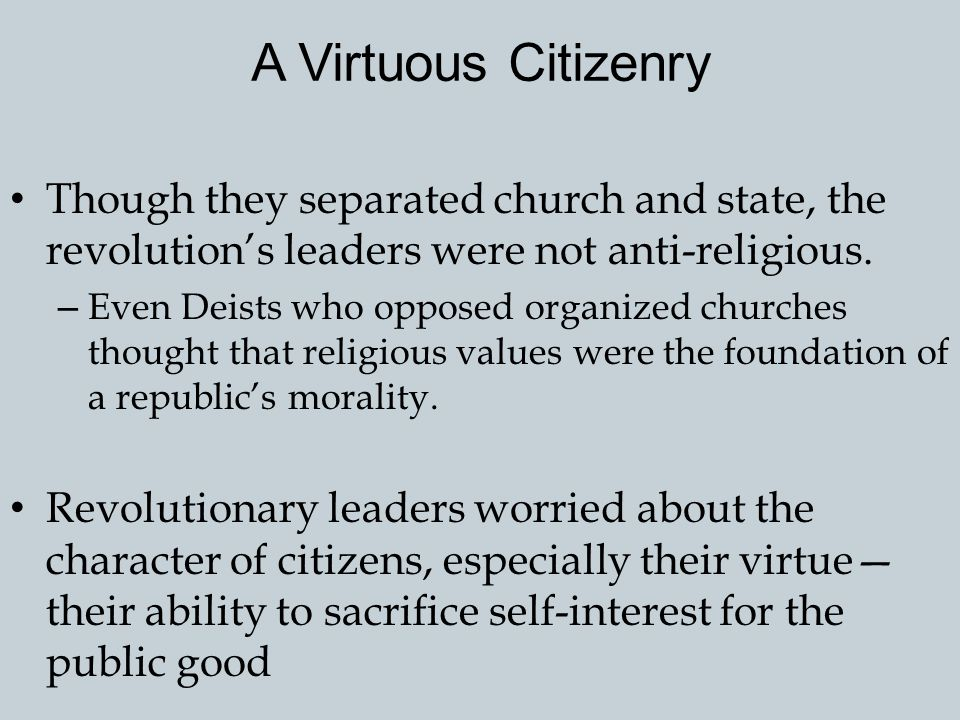 A Virtuous Citizenry Though they separated church and state, the revolution's leaders were not anti-religious.