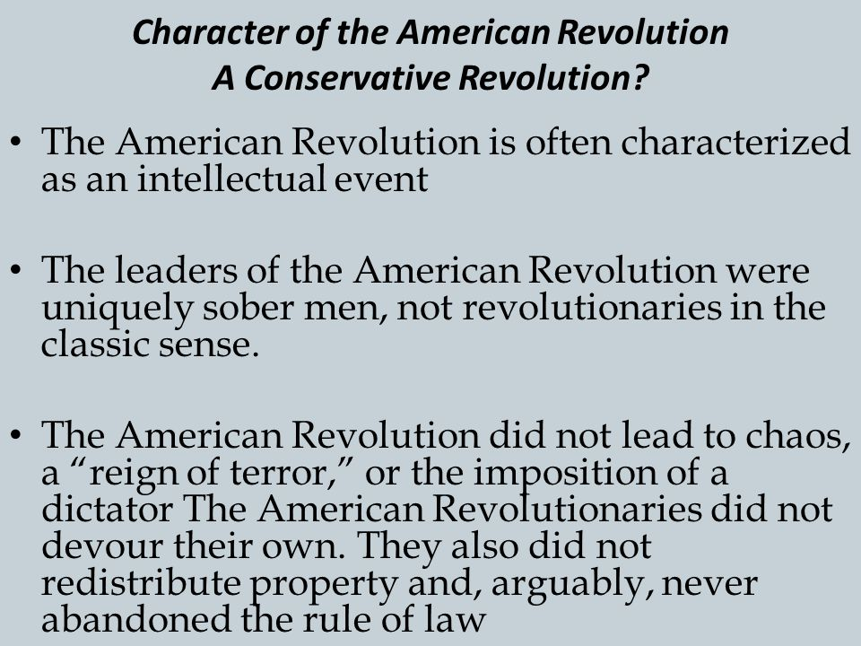 Character of the American Revolution A Conservative Revolution