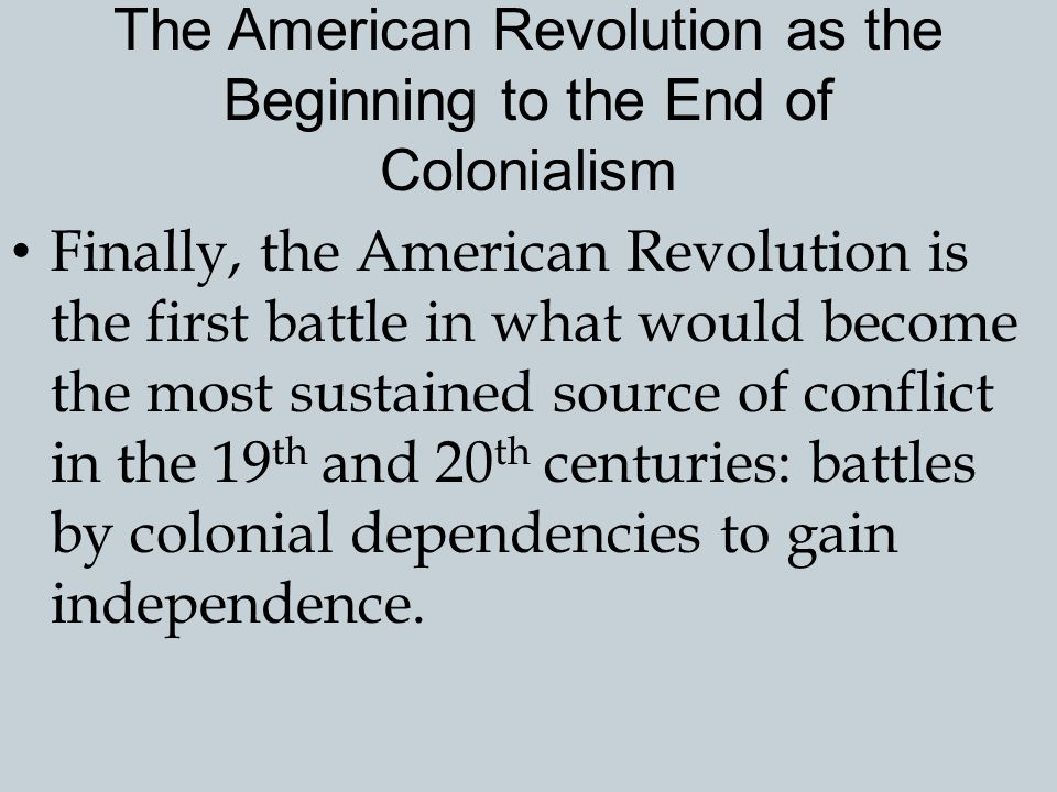 The American Revolution as the Beginning to the End of Colonialism