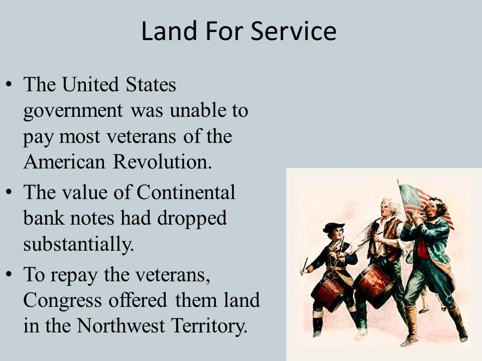Land For Service The United States government was unable to pay most veterans of the American Revolution.