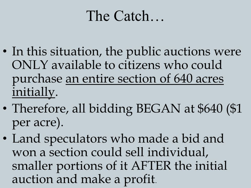 The Catch… In this situation, the public auctions were ONLY available to citizens who could purchase an entire section of 640 acres initially.