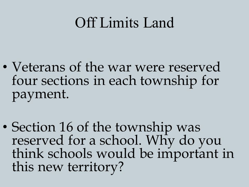 Off Limits Land Veterans of the war were reserved four sections in each township for payment.