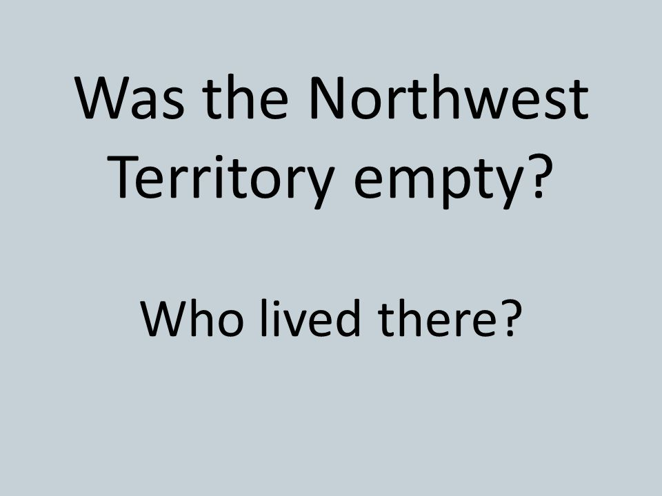 Was the Northwest Territory empty