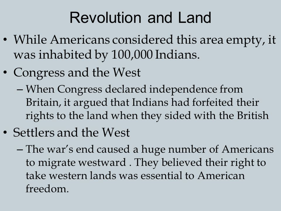Revolution and Land While Americans considered this area empty, it was inhabited by 100,000 Indians.