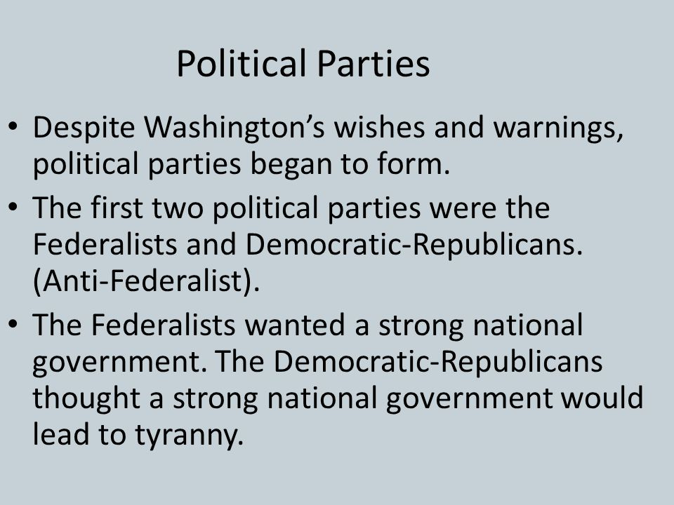 Political Parties Despite Washington's wishes and warnings, political parties began to form.