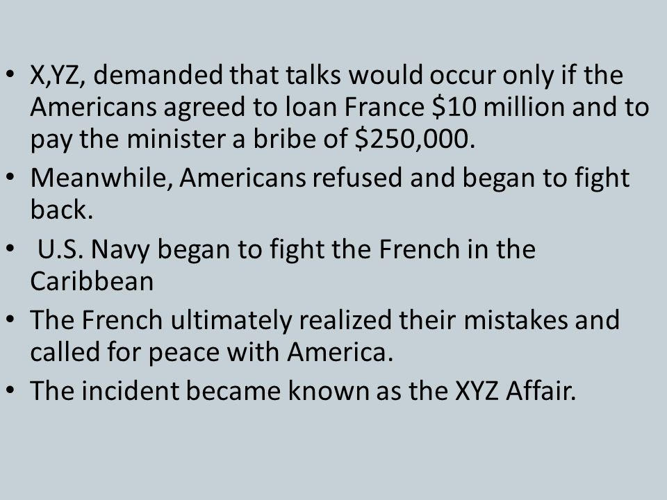X,YZ, demanded that talks would occur only if the Americans agreed to loan France $10 million and to pay the minister a bribe of $250,000.
