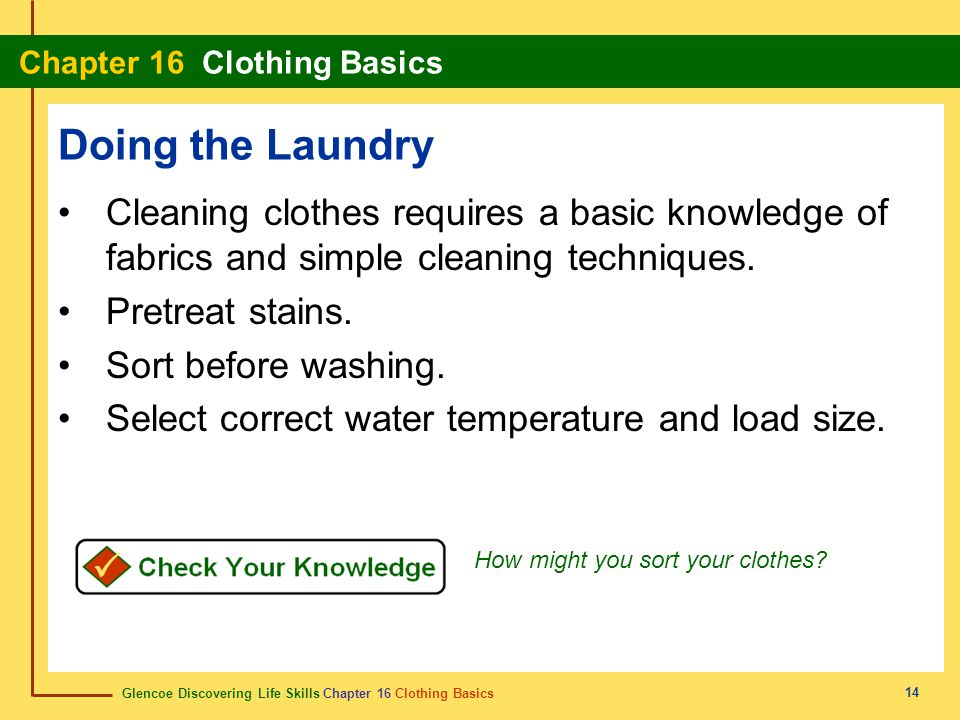Doing the Laundry Cleaning clothes requires a basic knowledge of fabrics and simple cleaning techniques.