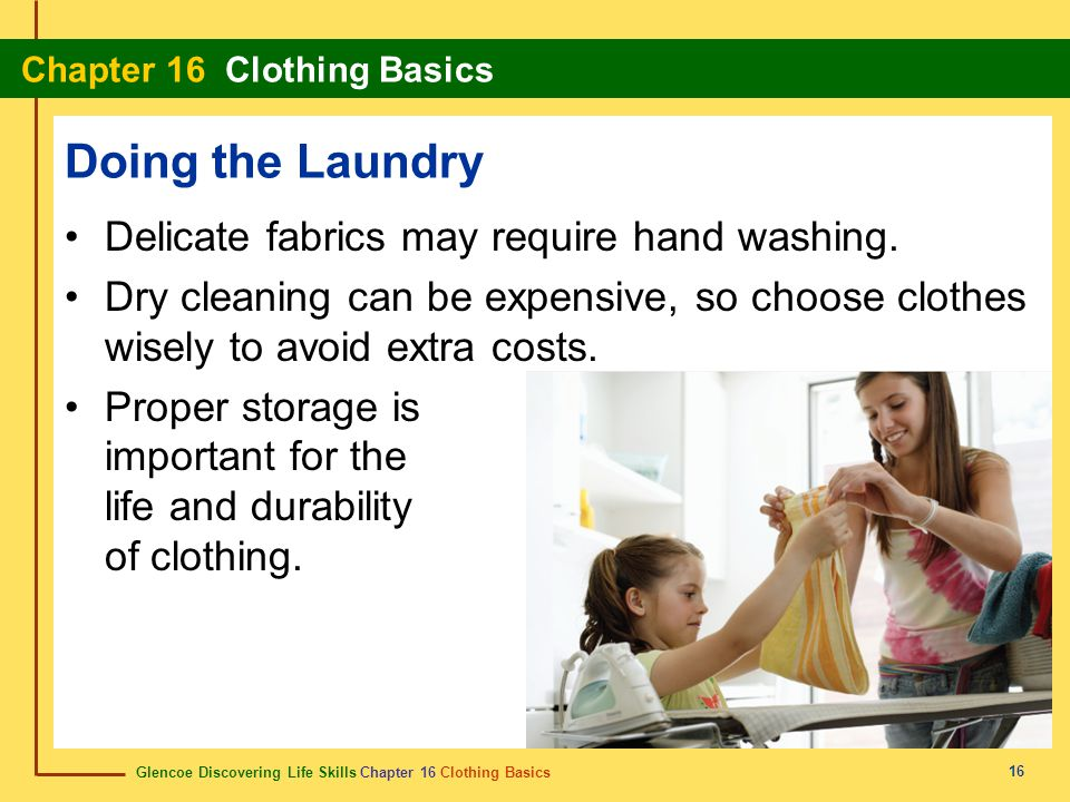 Doing the Laundry Delicate fabrics may require hand washing.