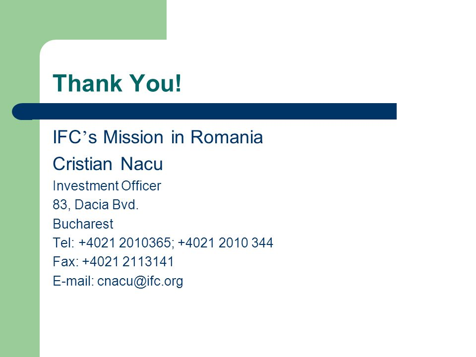 Thank You! IFC's Mission in Romania Cristian Nacu Investment Officer