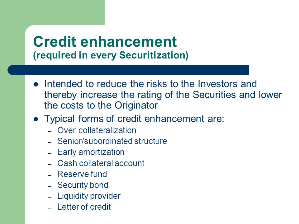Credit enhancement (required in every Securitization)