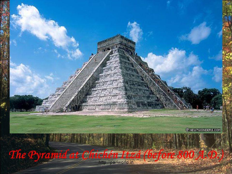 The Pyramid at Chichén Itzá (before 800 A.D.)
