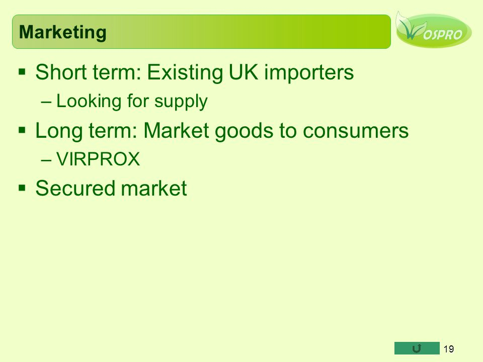 Short term: Existing UK importers Long term: Market goods to consumers