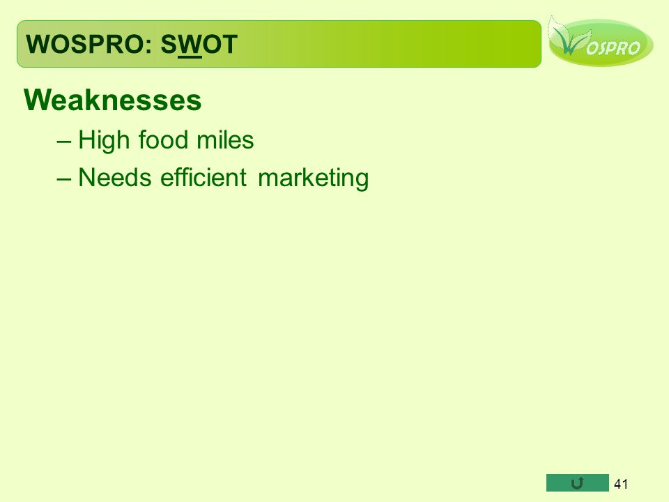 WOSPRO: SWOT Weaknesses High food miles Needs efficient marketing